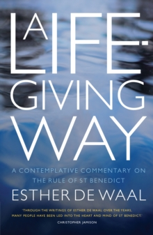 A Life-Giving Way : A contemplative commentary on the Rule of St Benedict, Paperback / softback Book