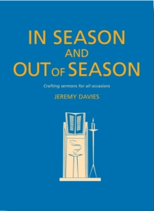 In Season and Out of Season : Crafting sermons for all occasions, Paperback / softback Book