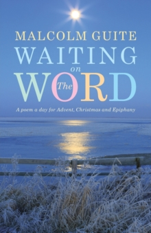 Waiting on the Word : A poem a day for Advent, Christmas and Epiphany, Paperback / softback Book