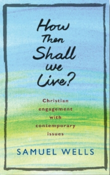 How Then Shall We Live? : Christian engagement with contemporary issues, Paperback / softback Book