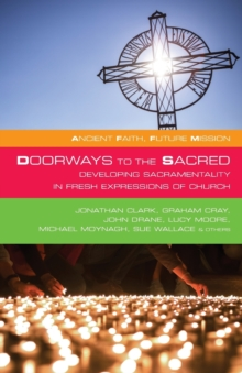 Doorways to the Sacred : Developing Sacramentality in Fresh Expressions of Church, Paperback Book