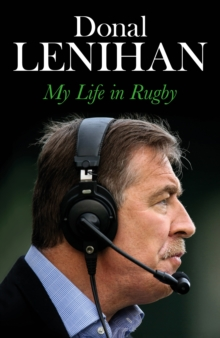 Donal Lenihan : My Life in Rugby, Paperback Book