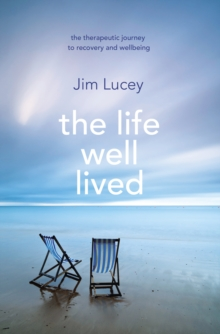 The Life Well Lived : Therapeutic Paths to Recovery and Wellbeing, Paperback Book
