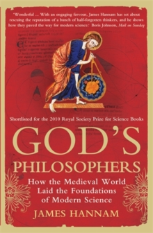 God's Philosophers : How the Medieval World Laid the Foundations of Modern Science, Paperback Book