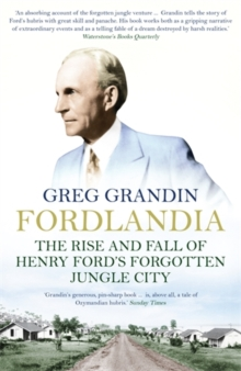 Fordlandia : The Rise and Fall of Henry Ford's Forgotten Jungle City, Paperback Book