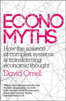 Economyths : How the Science of Complex Systems is Transforming Economic Thought, Paperback Book