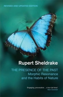 The Presence of the Past : Morphic Resonance and the Habits of Nature, Paperback Book