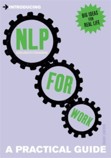 Introducing Neurolinguistic Programming (NLP) for Work : A Practical Guide, Paperback Book