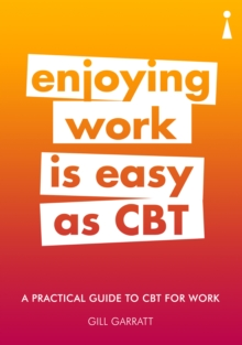 Introducing Cognitive Behavioural Therapy (CBT) for Work : A Practical Guide, Paperback / softback Book