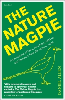The Nature Magpie : A Cornucopia of Facts, Anecdotes, Folklore and Literature from the Natural World, Paperback Book
