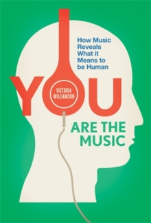 You Are the Music : How Music Reveals What it Means to be Human, Paperback Book