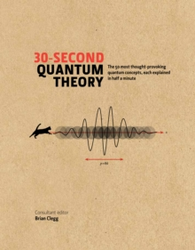 30-Second Quantum Theory : The 50 most thought-provoking quantum concepts, each explained in half a minute, EPUB eBook