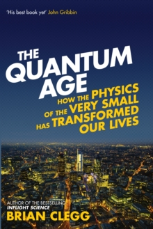 The Quantum Age : How the Physics of the Very Small has Transformed Our Lives, Paperback / softback Book