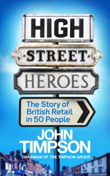 High Street Heroes : The Story of British Retail in 50 People, EPUB eBook