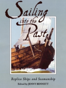 Sailing into the Past : Replica Ships and Seamanship, Hardback Book