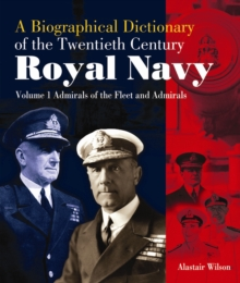 Admirals of the Fleet and Admirals: Biographical Dictionary of the Twentieth-Century Royal Navy:Volume 1, Mixed media product Book