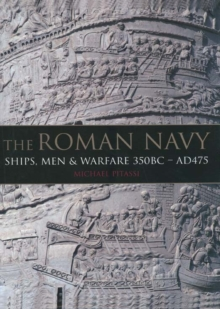 The Roman Navy : Ships, Men & Warfare 350BC - AD475, Hardback Book