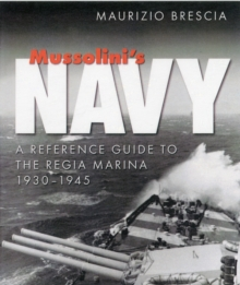 Mussolini's Navy : A Reference Guide to the Regia Marina 1930-1945, Hardback Book
