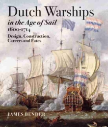 Dutch Warships in the Age of Sail 1600 - 1714 : Desisgns, Construction, Careers & Fates, Hardback Book