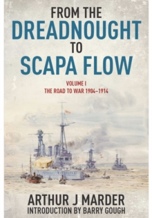 From the Dreadnought to Scapa Flow : Volume I: The Road to War 1904-1914, Paperback Book