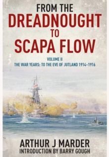From the Dreadnought to Scapa Flow : Volume II: To the Eve of Jutland, Paperback Book