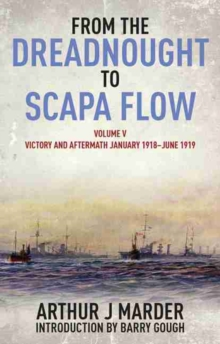 From the Dreadnought to Scapa Flow : Victory and Aftermath January 1918-June 1919 Volume 5, Paperback Book