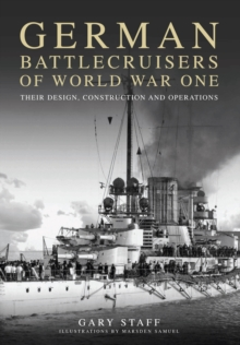 German Battlecruisers of World War One : Their Design, Construction and Operations, Hardback Book