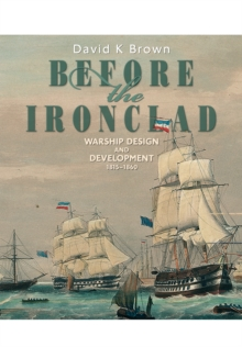 Before the Ironclad : Warship Design and Development 1815 - 1860, Hardback Book