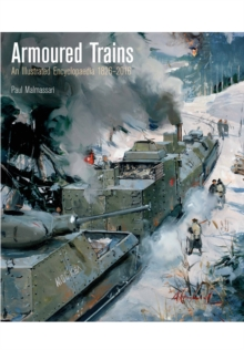 Armoured Trains : An Illustrated Encyclopaedia 1826-2016, Hardback Book