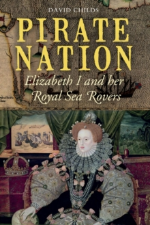 Pirate Nation : Elizabeth I and her Royal Sea Rovers, PDF eBook