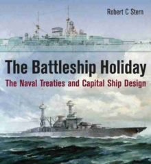 The Battleship Holiday : The Naval Treaties and Capital Ship Design, Hardback Book