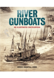 River Gunboats : An Illustrated Encyclopaedia, Hardback Book