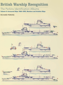 British Warship Recognition: The Perkins Identification Albums : Volume II: Armoured Ships 1860-1895, Monitors and Aviation Ships, EPUB eBook