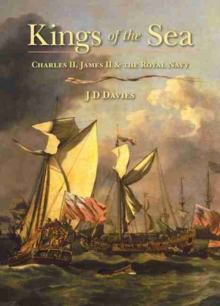 Kings of the Sea : Charles II, James II and the Royal Navy, Hardback Book