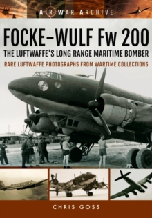 Focke-Wulf Fw 200 the Luftwaffe's Long Range Maritime Bomber : Rare Luftwaffe Photographs from Wartime Collections, Paperback / softback Book