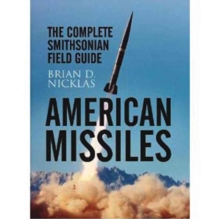 American Missiles : The Complete Smithsonian Field Guide, Hardback Book