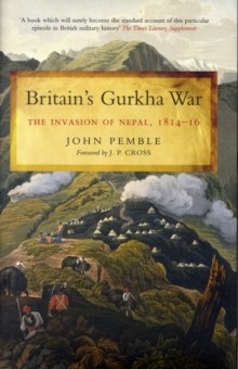 Britain's Gurkha War : TheiInvasion of Nepal, 1814-16, Hardback Book