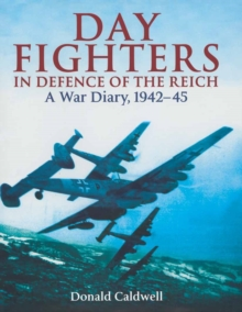 Day Fighters in Defence of the Reich : A War Diary, 1942-45, Hardback Book