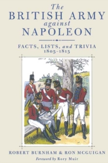 The British Army Against Napoleon : Facts, Lists and Trivia, 1805-1815, Hardback Book
