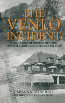 The Venlo Incident : a True Story of Double-dealing, Captivity, and a Murderous Nazi Plot, Paperback Book
