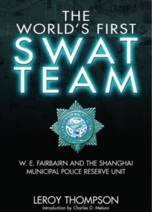 The World's First SWAT Team : W. E. Fairbairn and the Shanghai Municipal Police Reserve Unit, Hardback Book