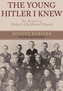 The Young Hitler I Knew : The Memoirs of Hitler's Childhood Friend, Paperback Book