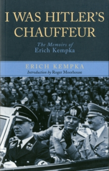 I Was Hitler's Chauffeur : The Memoir of Erich Kempka, Paperback Book