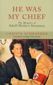 He Was My Chief : The Memoirs of Adolf Hitler's Secretary, Paperback / softback Book