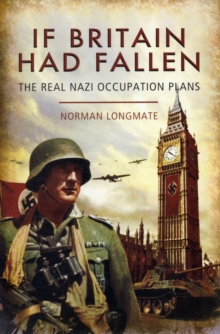 If Britain Had Fallen : The Real Nazi Occupation Plans, Paperback / softback Book