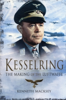 Kesselring: The Making of the Luftwaffe, Paperback Book