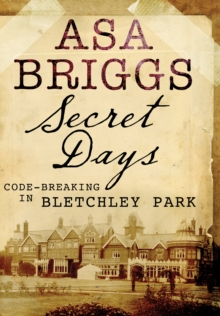 Secret Days : Codebreaking in Bletchley Park, Paperback / softback Book