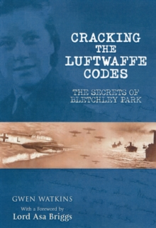 Cracking the Luftwaffe Codes : The Secrets of Bletchley Park, Paperback Book