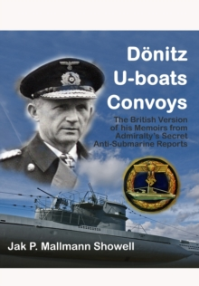 Donitz, U-Boats, Convoys : The British Version of His Memoirs from the Admiralty's Secret Anti-Submarine Reports, Hardback Book
