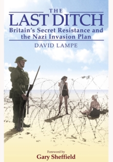 The Last Ditch : Britain's Secret Resistance and the Nazi Invasion Plan, Paperback / softback Book